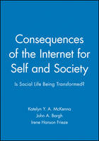 Consequences of the Internet for Self and Society: Is Social Life Being Transformed? - Journal of Social Issues (Paperback)