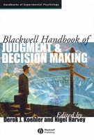 Blackwell Handbook of Judgment and Decision Making - Blackwell Handbooks of Experimental Psychology (Hardback)