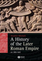 A History of the Later Roman Empire, AD 284 641: The Transformation of the Ancient World - Blackwell History of the Ancient World (Paperback)