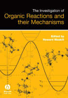 The Investigation of Organic Reactions and Their Mechanisms (Hardback)