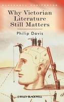 Why Victorian Literature Still Matters - Wiley-Blackwell Manifestos (Hardback)