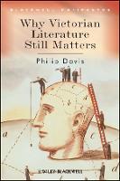 Why Victorian Literature Still Matters - Wiley-Blackwell Manifestos (Paperback)