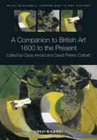A Companion to British Art: 1600 to the Present - Blackwell Companions to Art History (Hardback)
