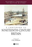 A Companion to Nineteenth-Century Britain - Blackwell Companions to British History (Paperback)