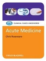 Acute Medicine: Clinical Cases Uncovered - Clinical Cases (Paperback)