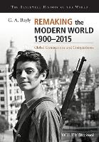 Remaking the Modern World 1900 - 2015: Global Connections and Comparisons - Blackwell History of the World (Paperback)
