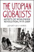 The Utopian Globalists: Artists of Worldwide Revolution, 1919 - 2009 (Hardback)