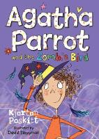 Agatha Parrot and the Zombie Bird - Agatha Parrot (Paperback)