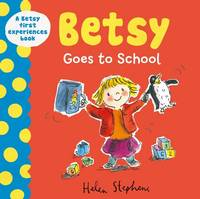 Betsy Goes to School - A Betsy First Experiences Book (Hardback)