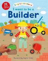I want to be a Builder - Busy Little World (Hardback)
