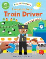I want to be a Train Driver - Busy Little World