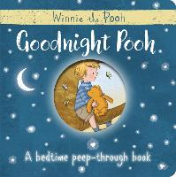 Winnie-the-Pooh: Goodnight Pooh A bedtime peep-through book (Hardback)