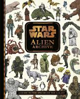 Star Wars Alien Archive: An Illustrated Guide to the Species of the Galaxy (Hardback)