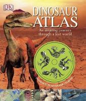 Dinosaur Atlas: An Amazing Journey Through a Lost World (Hardback)