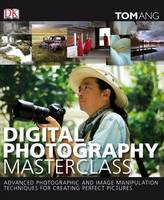 Digital Photography Masterclass: Advanced Photographic and Image-manipulation Techniques for Creating Perfect Pictures (Hardback)