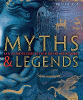 Myths and Legends: An Illustrated Guide to Their Origins and Meanings (Hardback)