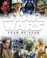 Star Wars Year by Year a Visual Chronicle (Hardback)