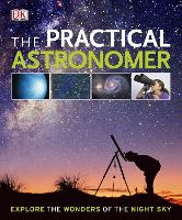 The Practical Astronomer: Explore the Wonders of the Night Sky (Hardback)