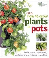 RHS How to Grow Plants in Pots (Hardback)
