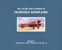 The Colour Encyclopedia of Incredible Aeroplanes