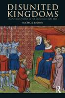 Disunited Kingdoms: Peoples and Politics in the British Isles 1280-1460 - The Medieval World (Paperback)