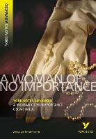 A Woman of No Importance: York Notes Advanced
