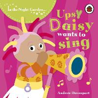 In the Night Garden: Upsy Daisy Wants to Sing - In The Night Garden (Board book)