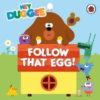Hey Duggee: Follow That Egg! - Hey Duggee (Board book)