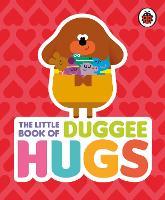 Hey Duggee: The Little Book of Duggee Hugs - Hey Duggee (Hardback)