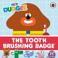 Hey Duggee: The Tooth Brushing Badge - Hey Duggee (Board book)