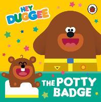 Hey Duggee: The Potty Badge - Hey Duggee (Board book)