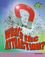 What's the Attraction? - Raintree Fusion: Physical Processes and Materials (Paperback)