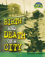 Birth and Death of a City: Settlement Patterns - Raintree Fusion: Geography (Paperback)