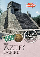 The Aztec Empire - Raintree Freestyle: Time Travel Guides (Paperback)