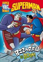 Bizarro is Born - DC Super Heroes: Superman (Hardback)