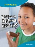 What is an Asthma Attack? - Inside My Body (Hardback)