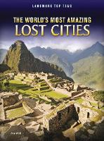 The World's Most Amazing Lost Cities - Raintree Perspectives: Landmark Top Tens (Hardback)