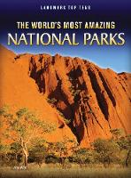 The World's Most Amazing National Parks - Raintree Perspectives: Landmark Top Tens (Paperback)