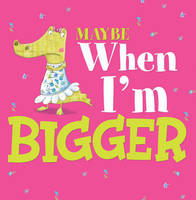 Maybe When I'm Bigger - Little Boost (Paperback)