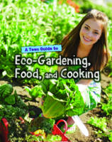 A Teen Guide to Eco-Gardening, Food, and Cooking - Eco Guides (Paperback)