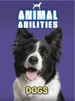 Dogs - Animal Abilities (Hardback)
