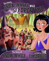 Seriously, Snow White Was SO Forgetful!: The Story of Snow White as Told by the Dwarves - Nonfiction Picture Books: The Other Side of the Story (Paperback)