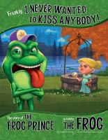 Frankly, I Never Wanted to Kiss Anybody!: The Story of the Frog Prince as Told by the Frog - The Other Side of the Story (Paperback)