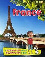 France: A Benjamin Blog and His Inquisitive Dog Guide - Country Guides, with Benjamin Blog and his Inquisitive Dog (Hardback)