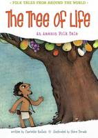 The Tree of Life: An Amazonian Folk Tale - Folk Tales From Around the World (Paperback)