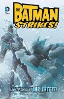 Frozen solid by Mr Freeze - DC Super Heroes: Batman Strikes! (Hardback)