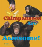 Chimpanzees Are Awesome! - Awesome African Animals! (Hardback)