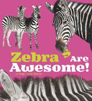 Zebras Are Awesome! - Awesome African Animals! (Hardback)