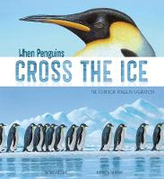 When Penguins Cross the Ice: The Emperor Penguin Migration - Nonfiction Picture Books: Extraordinary Migrations (Hardback)