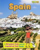 Spain: A Benjamin Blog and His Inquisitive Dog Guide - Country Guides, with Benjamin Blog and his Inquisitive Dog (Hardback)